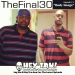 Check out the latest edition if #TheFinal30. Today topic Body Image. Log on to Http://HeyTru.Com #health #Weightloss #medifast #vlog #Exercise